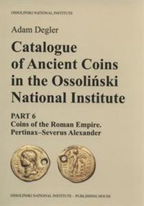 Bild von Catalogue of Ancient Coins in the Ossoliński National Institute Part 6: Coins of the Roman Empire. Pertinax–Severus Alexander