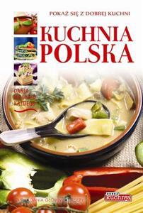Kuchnia Polska Pokaz Sie Z Dobrej Kuchni Opracowanie Zbiorowe