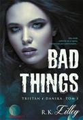 Zobacz : Bad Things... - R.K. Lilley
