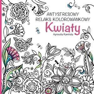 Kwiaty Antystresowy Relaks Kolorowankowy Agnieszka Kamińska